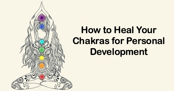 How To Heal Your Chakras For Personal Development