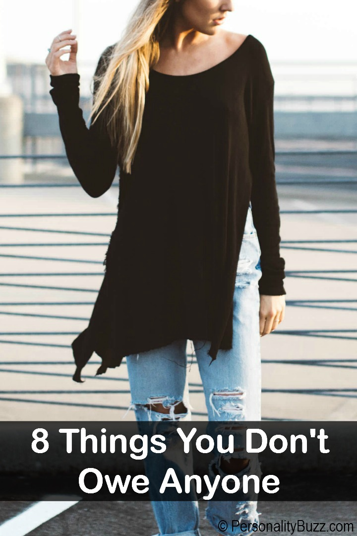 8 Things You Don't Owe Anyone http://personalitybuzz.com/things-you-dont-owe-anyone/