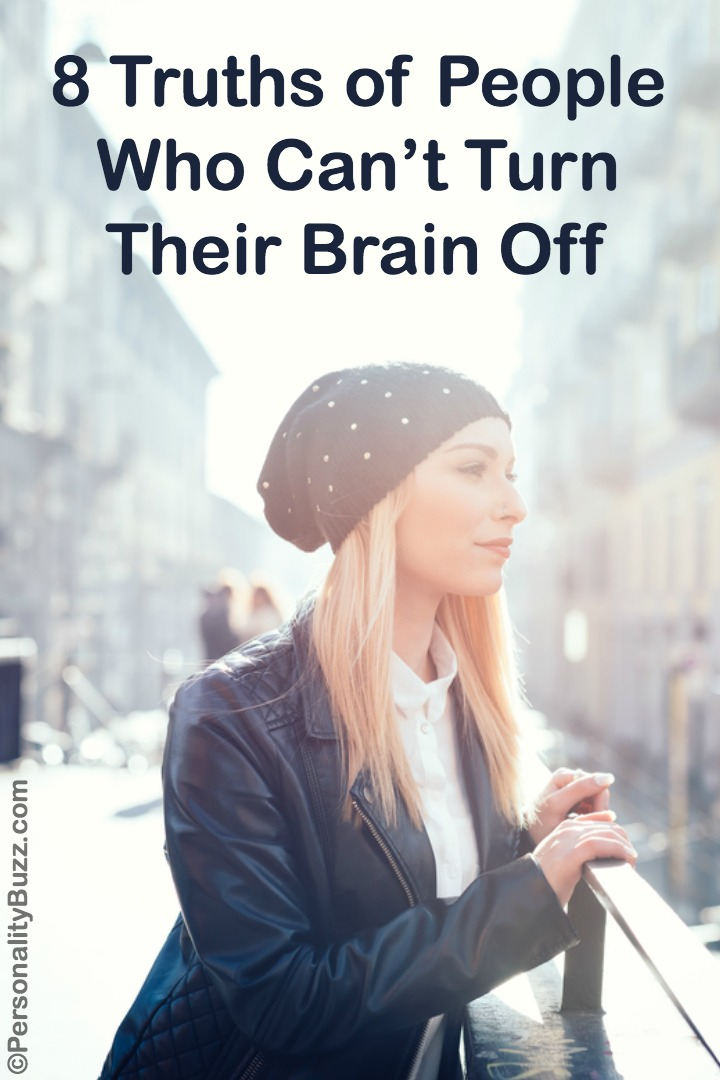 8 Truths of People Who Can't Turn Their Brain Off ~ http://personalitybuzz.com/people-who-cant-turn-their-brain-off/