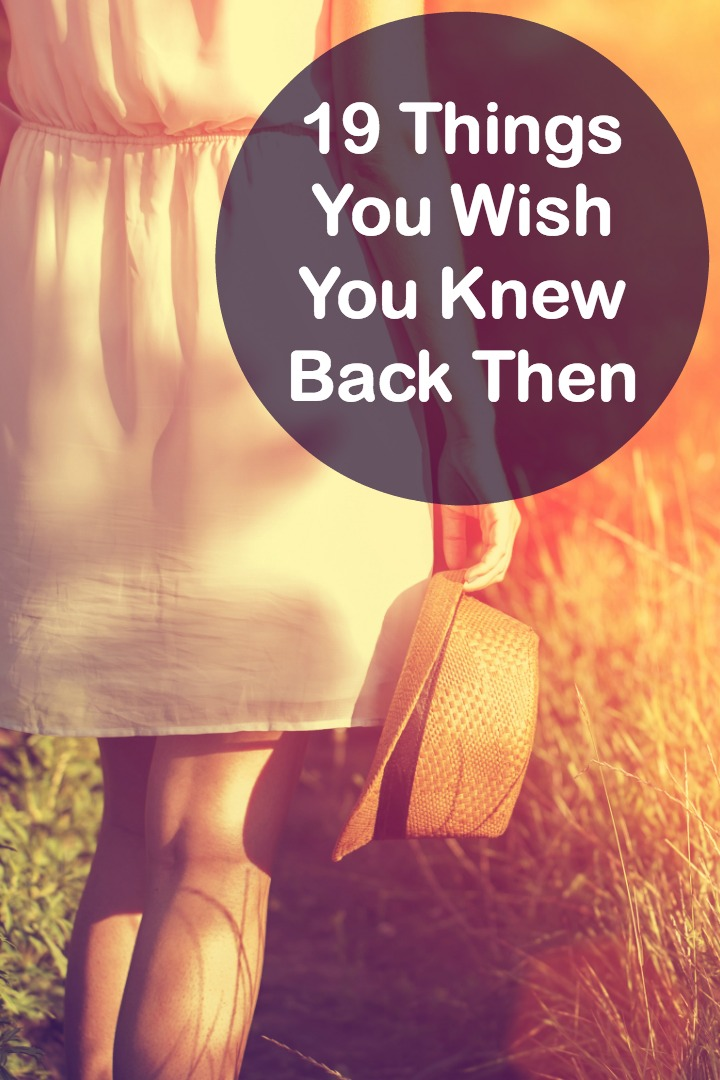 19 Things You Wish You Knew Back Then -