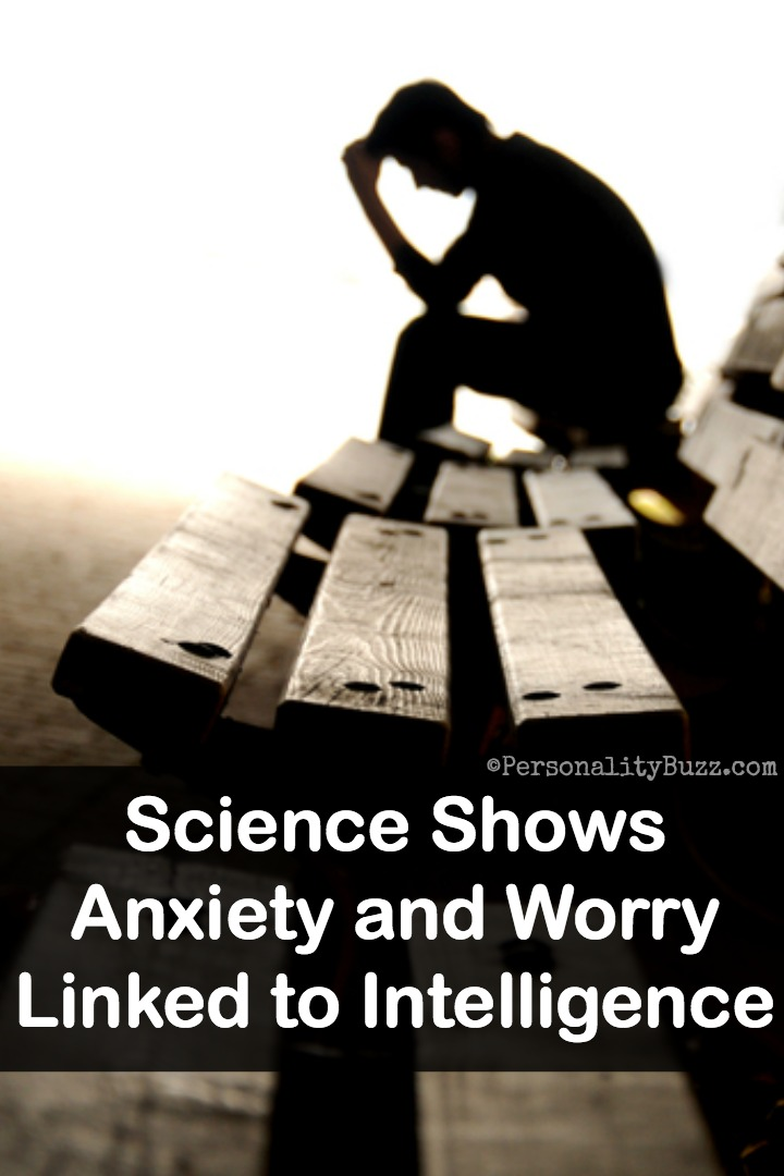 Science Shows Anxiety and Worry Linked to Intelligence - https://personalitybuzz.com/anxiety-and-worry-linked-to-intelligence/